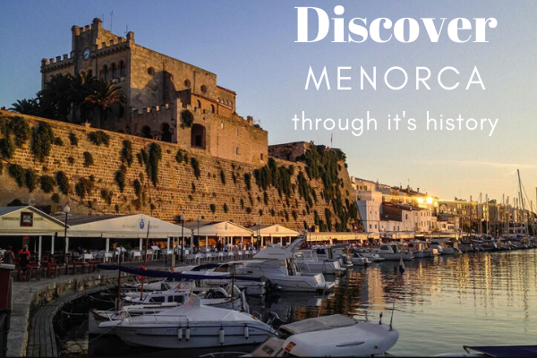 Discover Menorca through it's History